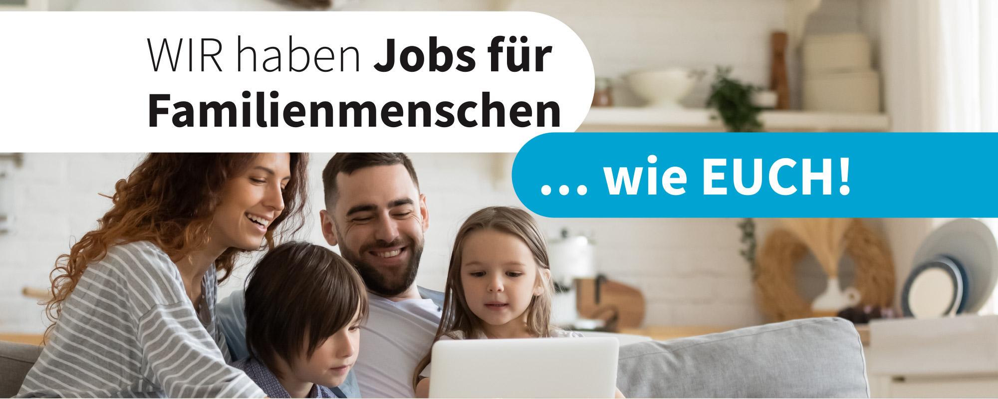 WIR haben Jobs für Familienmenschen